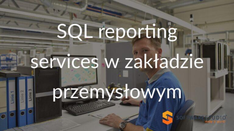 SQL reporting services w zakładzie przemysłowym